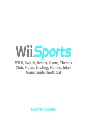 cover image of Wii Sports, Wii U, Switch, Resort, Game, Themes, Club, Music, Bowling, Memes, Jokes, Game Guide Unofficial